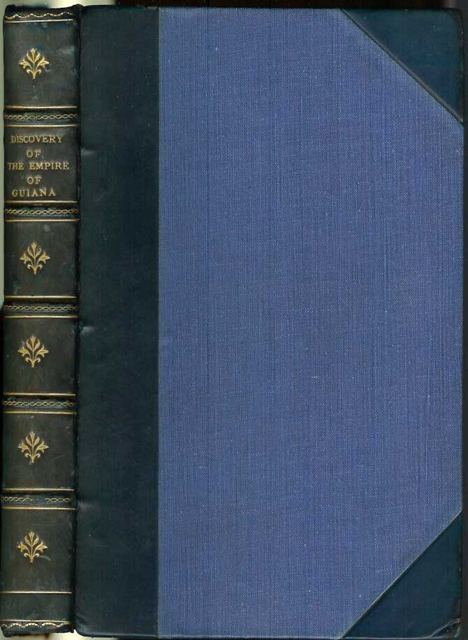 THE DISCOVERY OF THE LARGE, RICH, AND BEAUTIFUL EMPIRE OF GUIANA; with a Relation of the Great and Golden City of Manoa (Which the Spaniards Call El Dorado), etc. Reprinted from the edition of 1596, with some Unpublished documents Relative to that Country. Edited, with copious explanatory notes and a biographical memoir by Sir Robert H. Schomburgk. Sir W. Ralegh, Sir Walter Raleigh.