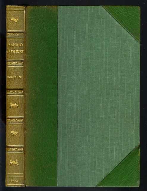 MAKING A FISHERY (The Halford Dry-Fly Series Volume III). Frederic M. Halford.
