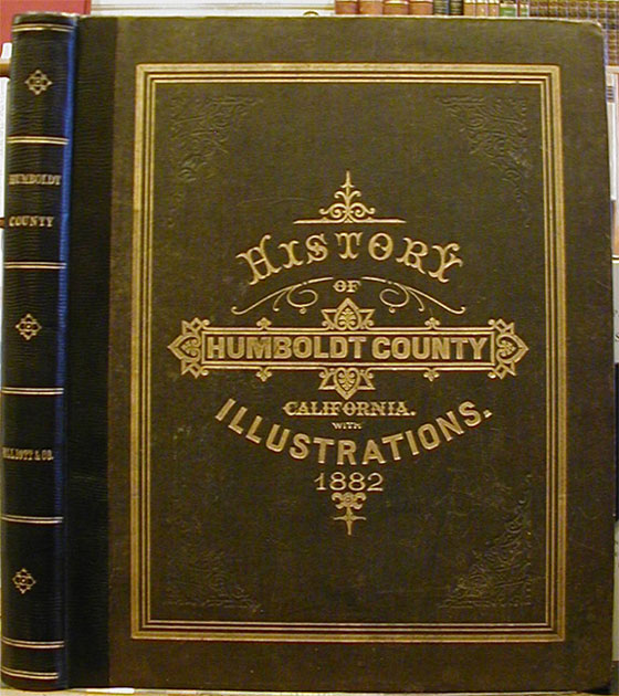 HISTORY OF HUMBOLDT COUNTY CALIFORNIA; with illustrations descriptive of its scenery, farms, residences, public buildings, factories, hotels, business houses, schools, churches, etc., from original drawings, including biographical sketches. W W. Elliott, Co.