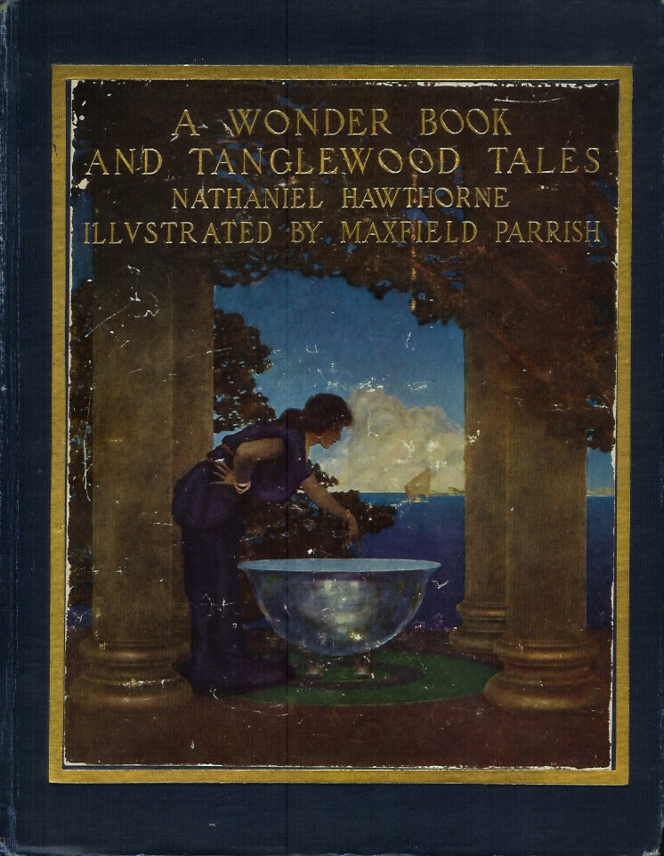 A WONDER BOOK AND TANGLEWOOD TALES for Girls and Boys. Nathaniel Hawthorne, Maxfield Parrish.