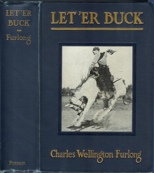 LET 'ER BUCK: A Story of the Passing of the Old West. Charles Welllington Furlong.