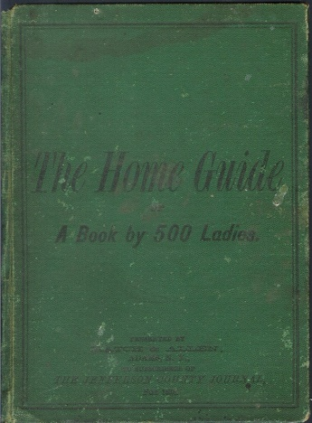 "THE HOME GUIDE; Or, a Book by 500 Ladies, Embracing about 1,000 Recipes and Hints Pertaining to Cookery, the Household, the Sick Room. the Toilet, etc. Compliled Chiefly from ""The Home"" Department of the Chicago Daily Tribune. Chicago Daily Tribune."