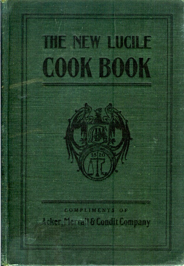 THE NEW LUCILE COOK BOOK: Compliments of Acker. Merrall & Condit Company. Merrall Acker, Condit Company.