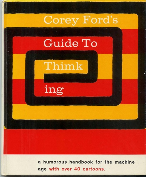 COREY FORD'S GUIDE TO THIMKING: A Handbook for the Home Cybernetician. Corey Ford.