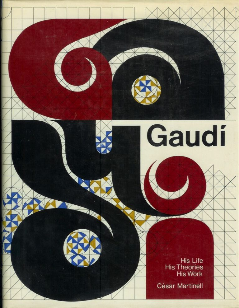 GAUDI: His Life, His Theories, His Work. Cesar Martinell, Judith Rohrer., George R. Collins.
