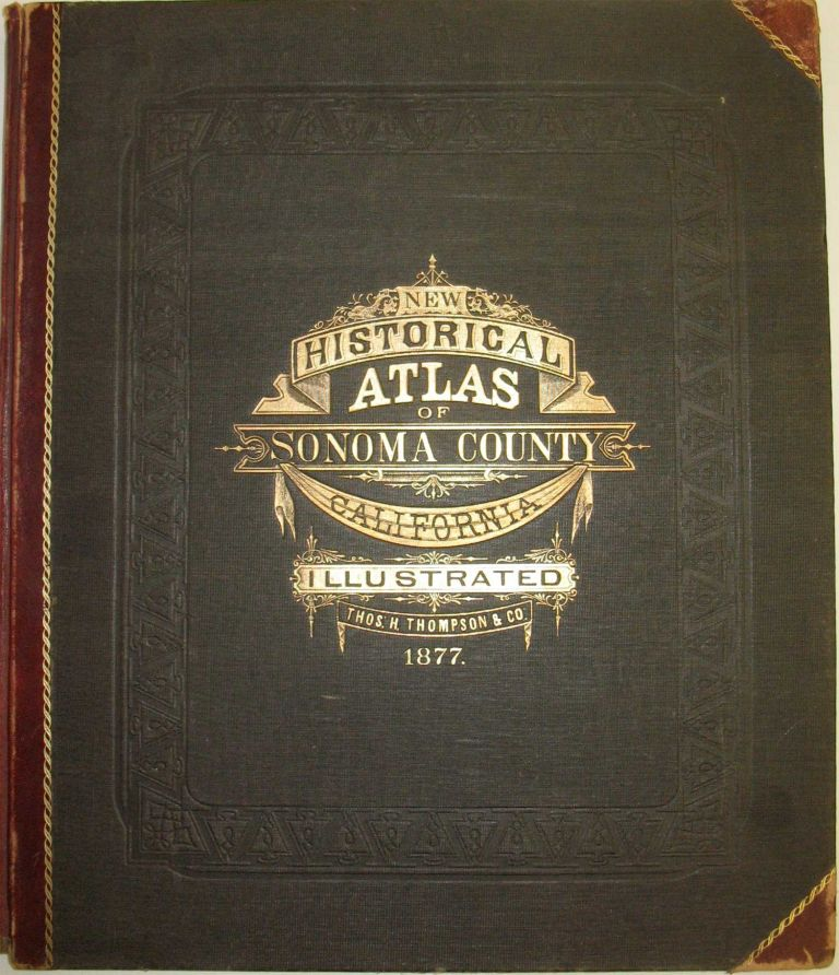 HISTORICAL ATLAS MAP OF SONOMA COUNTY CALIFORNIA: Compiled, Drawn and Published from Personal Examinations and Actual Surveys. Thos. H. Thompson, Co.