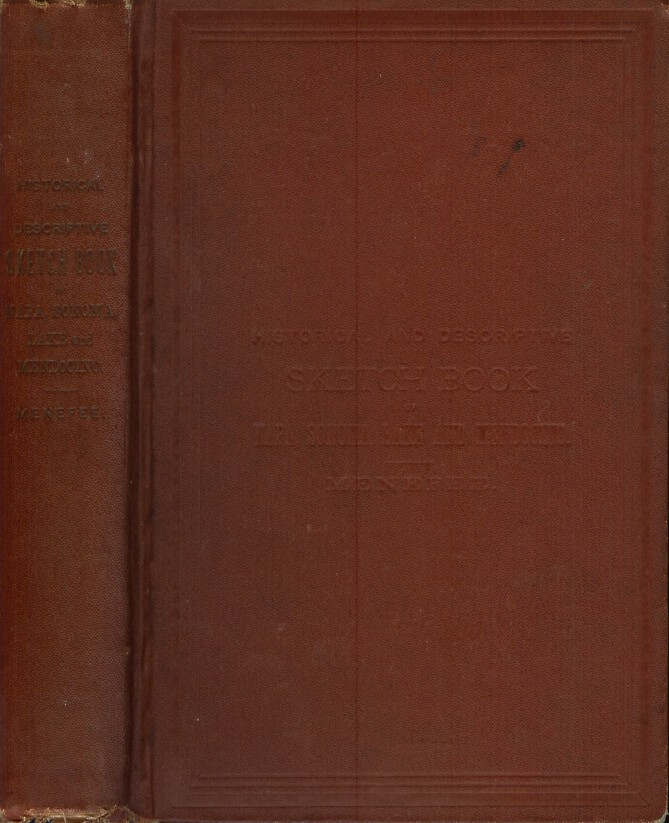 HISTORICAL AND DESCRIPTIVE SKETCH BOOK OF NAPA, SONOMA, LAKE AND MENDOCINO: Comprising Sketches of Their Topography, Productions, History, Scenery, and Peculiar Attractions. C. A. Menefee, Campbell Augustus.
