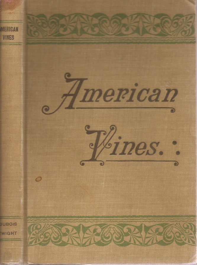 AMERICAN VINES (Resistant Stock) Their Adaptation, Culture, Grafting and Propagation. Complete Translation of the Second Edition. P. Viala, L. Ravaz, Ramond Dubois, Edmund H. Twight, L. Ravaz.