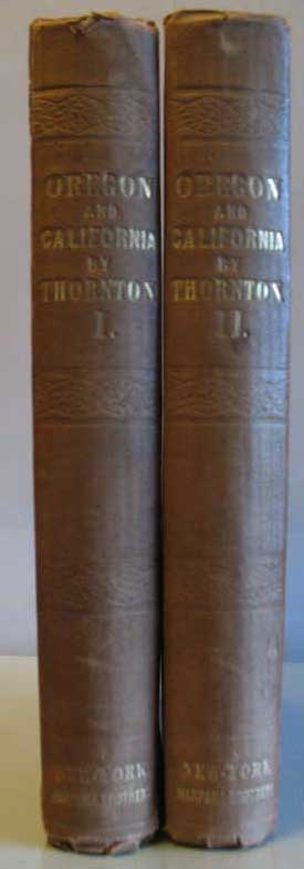 OREGON AND CALIFORNIA IN 1848: With an Appendix, Including Recent and Authentic Information on the Subject of the Gold Mines of California, and Other Valuable Matter of Interest to the Emigrant, etc. J. Quinn Thornton.