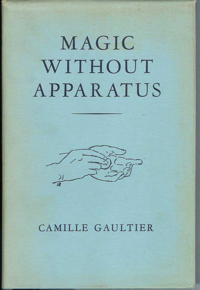 MAGIC WITHOUT APPARATUS: A Treatise on the Principles, Old and New, of Sleight-of-Hand with Cards, Coins, Billiard Balls, and Thimbles. Camille Gaultier, Jean Hugard., Paul Fleming. WIth illustrations, Donna Allen, Frederick Braue.