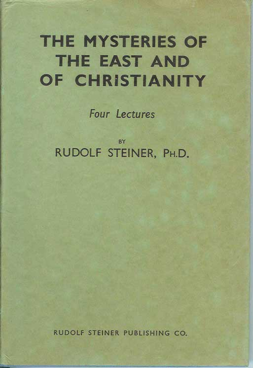 THE MYSTERIES OF THE EAST AND OF CHRISTIANITY: Four Lectures. Rudolf Steiner, H. Collison.