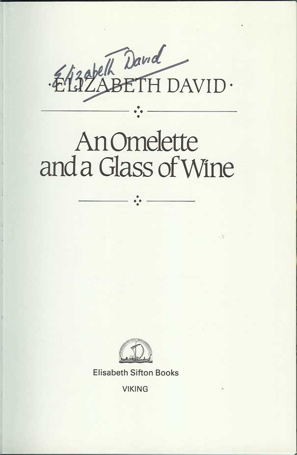 AN OMELETTE AND A GLASS OF WINE. Elizabeth David.