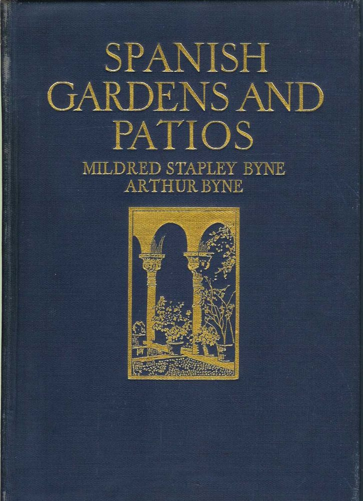 SPANISH GARDENS AND PATIOS. Mildred Stapley and Arthur Byne.