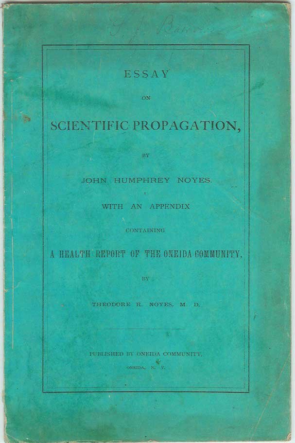 ESSAY ON SCIENTIFIC PROPAGATION by John Humphrey Noyes. With an Appendix Containing a Health Report of the Oneida Community by Theodore R. Noyes. John Humphrey Noyes, Theodore R. Noyes.