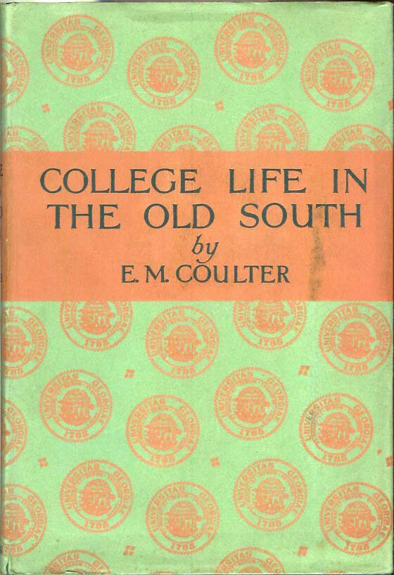 COLLEGE LIFE IN THE OLD SOUTH. E. Merton Coulter.