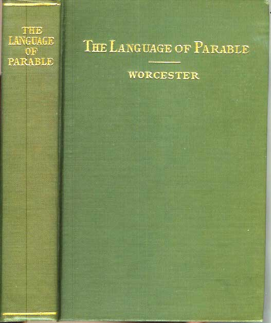 THE LANGUAGE OF PARABLE: A Key to the Bible. William L. Worcester.