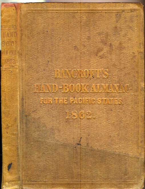 HAND-BOOK ALMANAC OF THE PACIFIC STATES: An Official Register and Year-Book of Facts, for the Year 1862. Wm. H. Knight.
