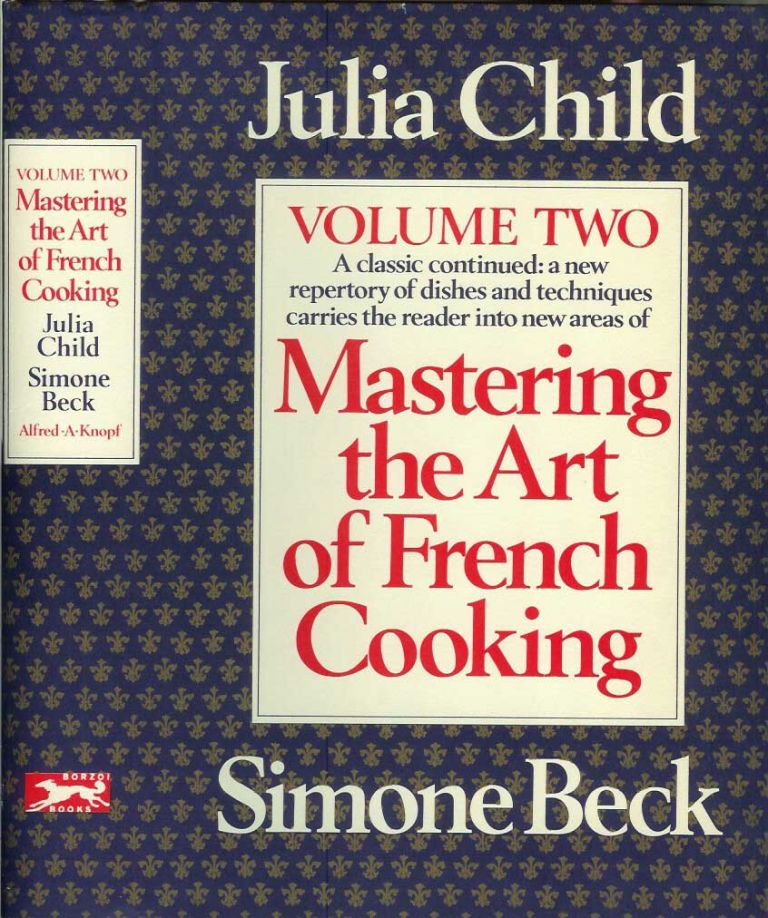 MASTERING THE ART OF FRENCH COOKING Volume Two. Julia Child, Simone Beck.