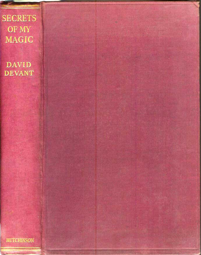SECRETS OF MY MAGIC: In Which Are Disclosed for the First Time the Secrets of Some of the Greatest Illusions of This Master of the Art of Magic. With Contributions by Thirty Other Famous Magicians, Including Oswald Williams - Horace Goldin - Cecil Lyle. With 57 Illustrations. David Devant.