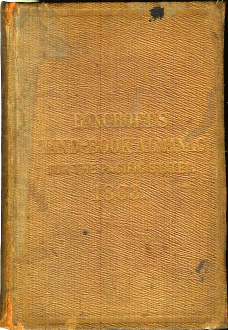 HAND-BOOK ALMANAC OF THE PACIFIC STATES: An Official Register and Business Directory of the States of California and Oregon; the Territories of Washington, Nevada and Utah; and the Colonies of British Columbia and Vancouver Island. For the Year 1863. Wm. H. Knight.