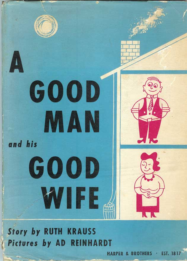 A GOOD MAN AND HIS GOOD WIFE. Ruth Krauss, Ad Reinhardt.