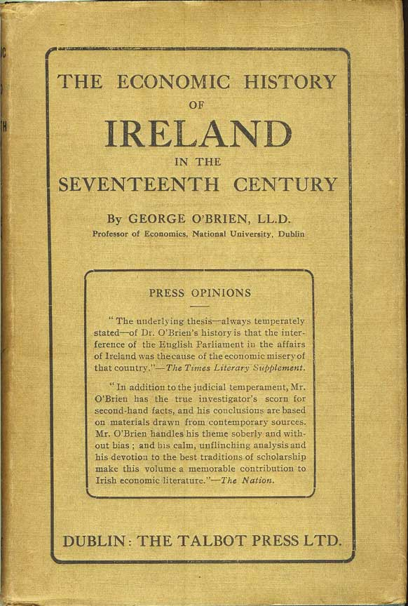 THE ECONOMIC HISTORY OF IRELAND IN THE SEVENTEENTH CENTURY. George O'Brien.