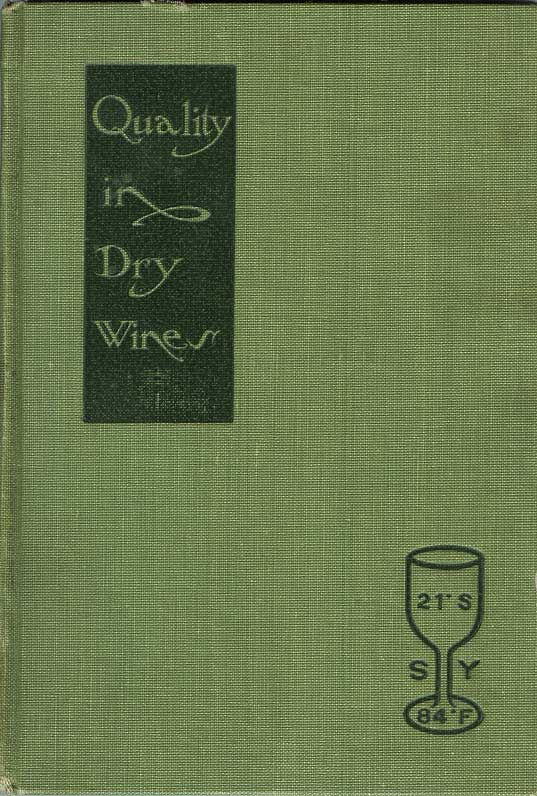 QUALITY IN DRY WINES THROUGH ADEQUATE FERMENTATION: By Means of Defecation, Aeration, Pure Yeast, Cooling and Heating. A Manual for Progressive Winemakers in California. Rudolf Jordan, Jr.