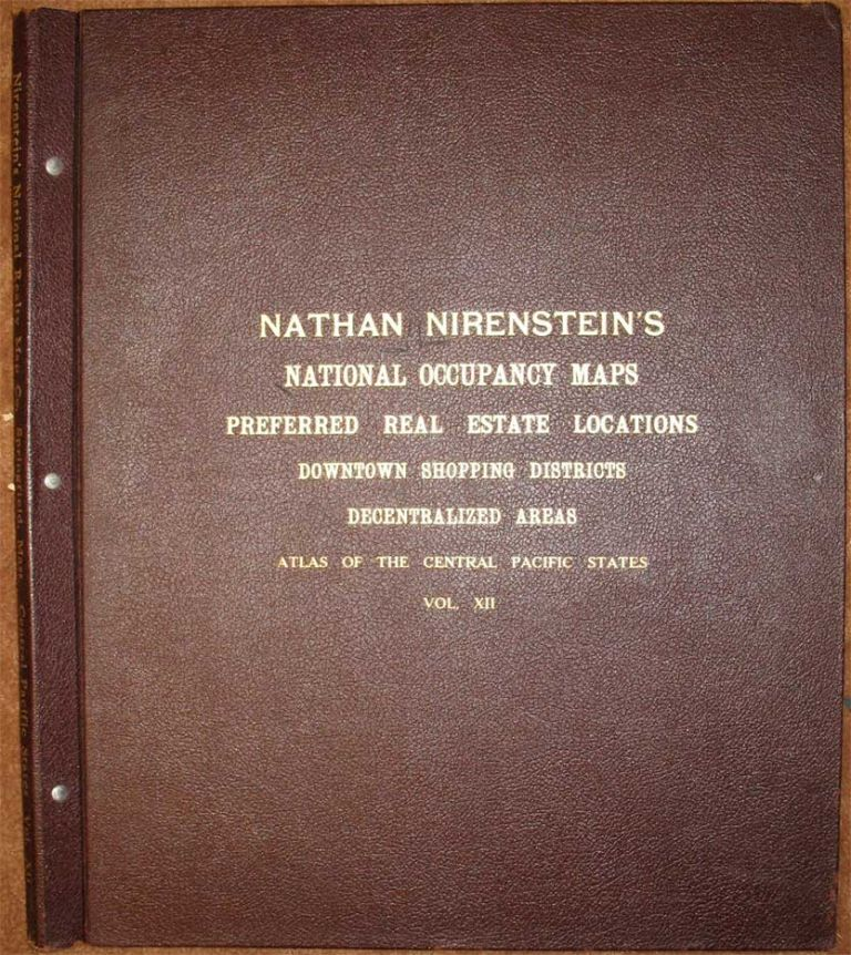 NIRENSTEIN'S REAL ESTATE ATLAS OF THE FAR WESTERN STATES; Complete and accurate information on business locations, such as the percentage of locations, history of the city, industries, chain stores, aerial views . . . Central Pacific States Atlas, Vol. XII. Nathan Nirenstein.
