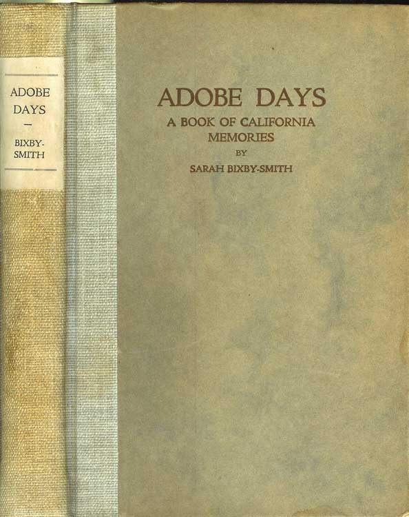 ADOBE DAYS; Being the Truthful Narrative of the Events in the LIfe of a California Girl on a Sheep Ranch and in El Pueble de Nuestra Senora de Los Angeles While it Was Yet a Small and Humble Town, etc. Sarah Bixby Smith.