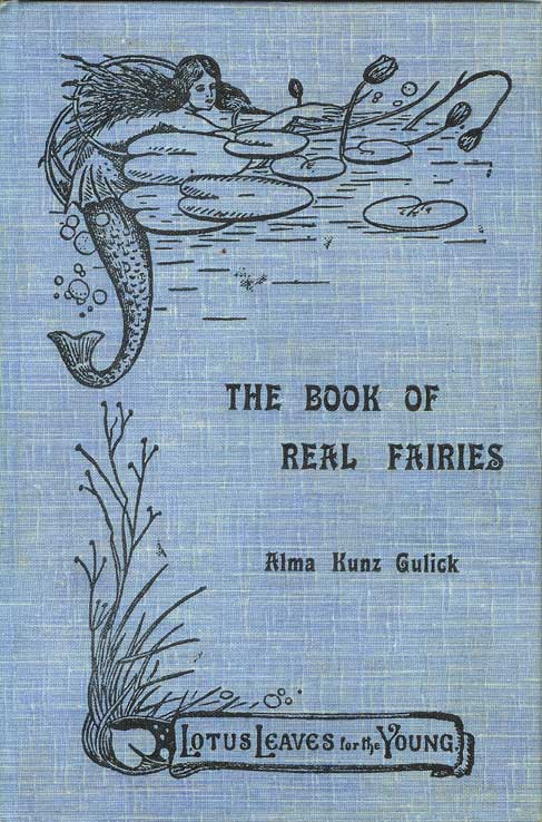 THE BOOK OF REAL FAIRIES. (Lotus Leaves for the Young No. III.). Alma Kunz Gulick.