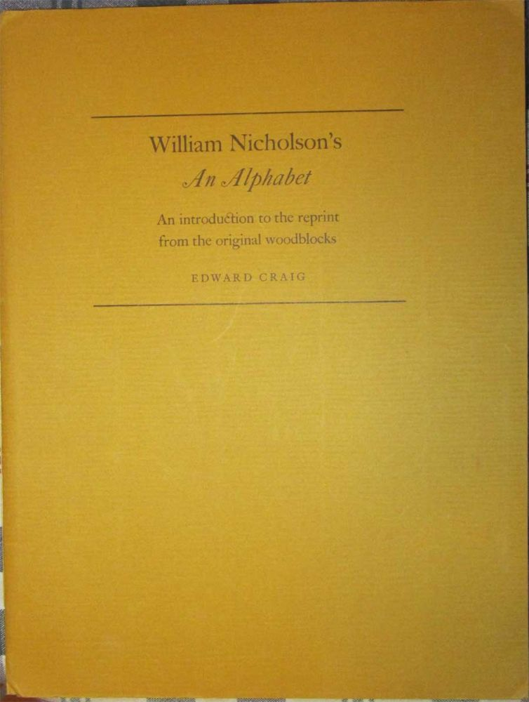 "William Nicholson's ""An Alphabet,"" An Introduction to the Reprint from the Original Woodblocks. Edward. William Nicholson Craig."