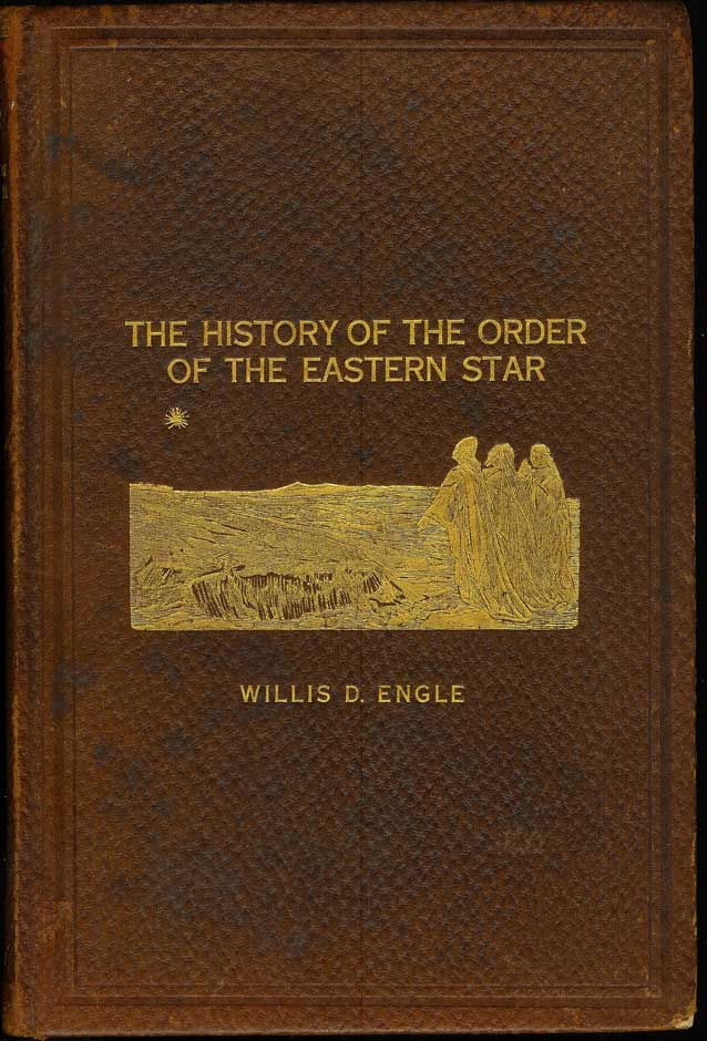 THE HISTORY OF THE ORDER OF THE EASTERN STAR. Rev. Willis D. Engle.