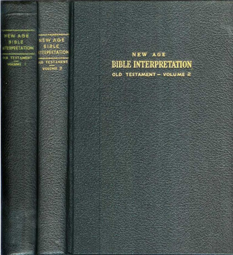 NEW AGE BIBLE INTERPRETATION.; Old Testament - Volume I. An Exposition of the inner significance of Holy Scriptures in the light of the Ancient Wisdom (and) Old Testament - Volume II. King Solomon and the Temple Builders. Corinne Smith Dunklee Heline, aka Corinne Helene.