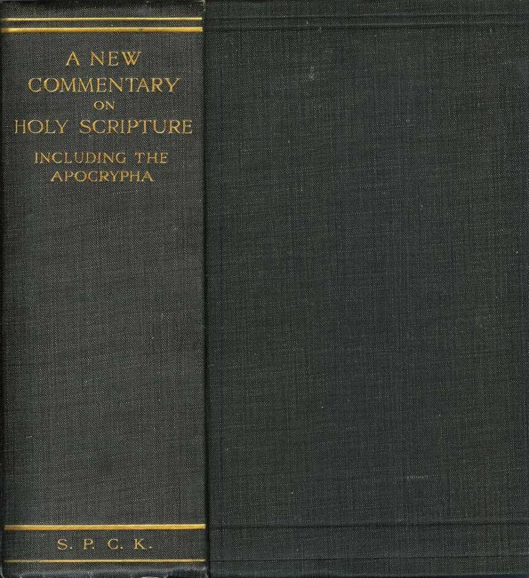 A NEW COMMENTARY ON HOLY SCRIPTURE, Including the Apocrypha. Henry Leighton Goudge Charles Gore, Alfred Guillaume.