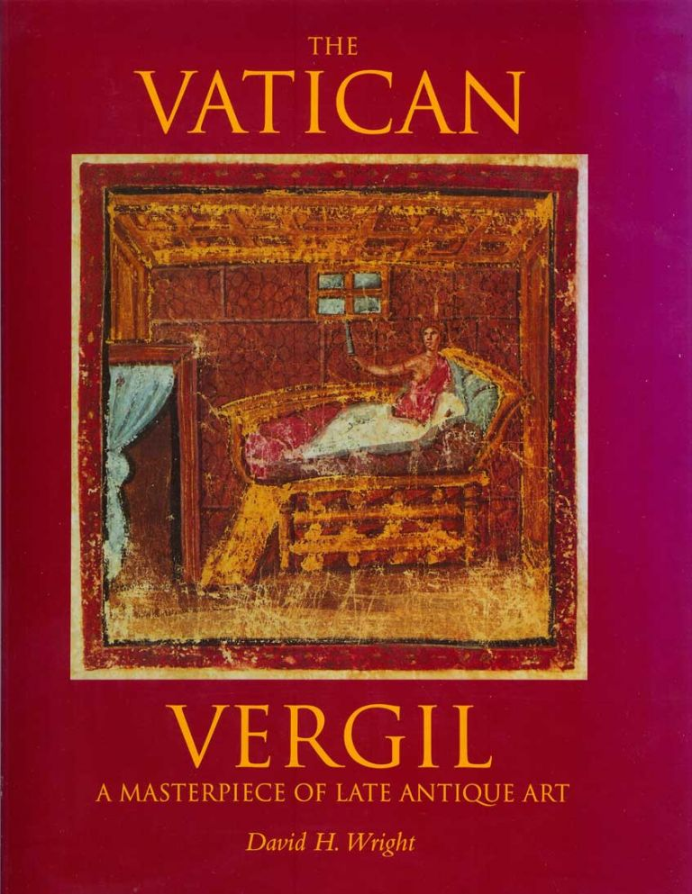 THE VATICAN VERGIL: A Masterpiece of Late Antique Art. David H. Dwight.