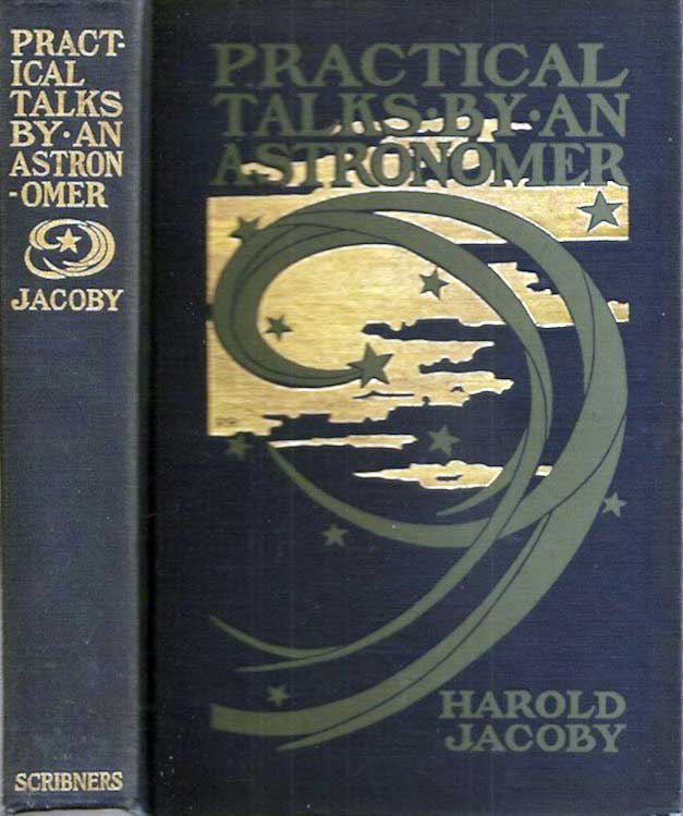 PRACTICAL TALKS BY AN ASTRONOMER. Harold Jacoby, Rome Richardson cover design.