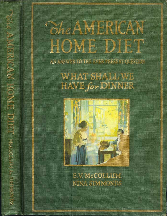THE AMERICAN HOME DIET: An Answer to the Ever Present Question, What Shall We Have for Dinner. E. V. McCollum, Nina Simmonds.