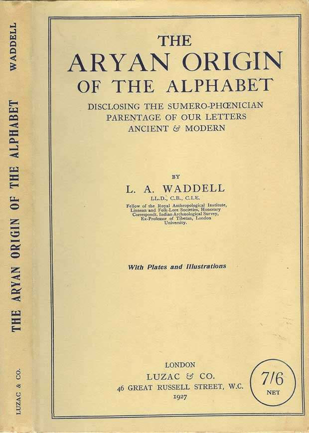 THE ARYAN ORIGIN OF THE ALPHABET: Disclosing the Sumero-Phoenician Parentage of Our Letters Ancient and Modern. L. A. Waddell.