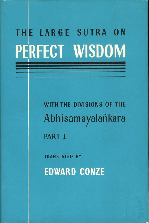 THE LARGE SUTRA ON PERFECT WISDOM with the divisions of the Abhisamayalankara. Part I. Buddhism, Edward Conze.