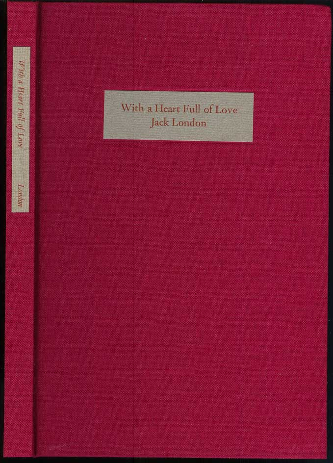 WITH A HEART FULL OF LOVE: Jack London's Presentation Inscriptions to the Women in His Life. Sal Noto, Jack. Edited London, Introductions.