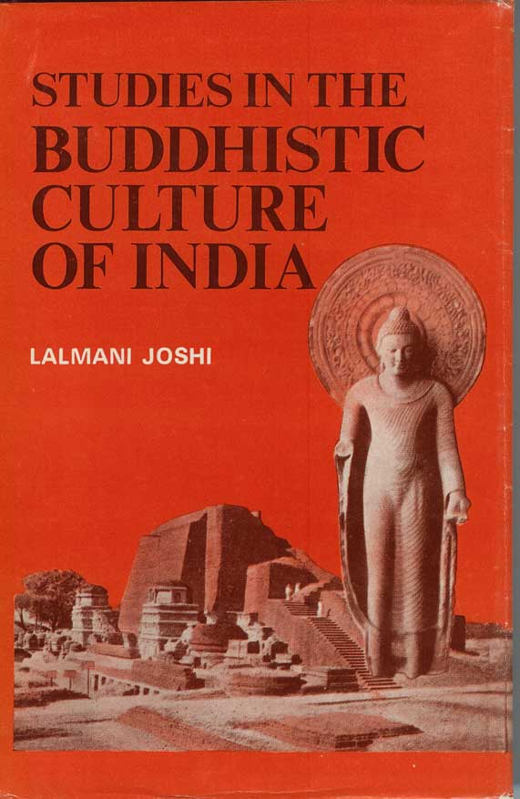 STUDIES IN THE BUDDHISTIC CULTURE OF INDIA (During the 7th and 8th Centuries A. D.). Lal Mani Joshi.