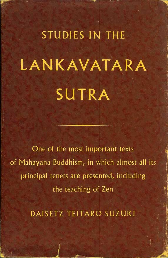 STUDIES IN THE LANKAVATARA SUTRA: One of the most important texts of Mahayana Buddhism, in which almost all its principal tenets are presented, including the teaching of Zen. Daisetz Teitaro Suzuki.