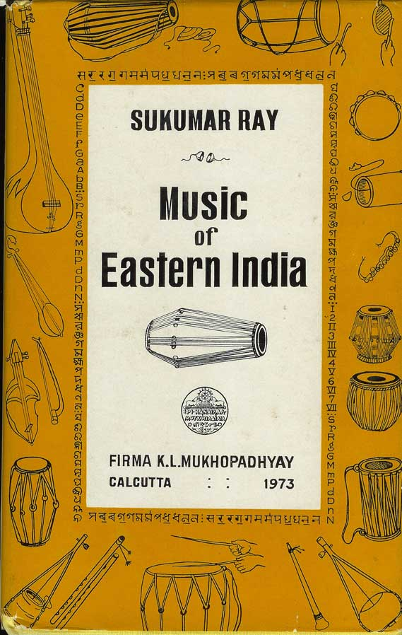 MUSIC OF EASTERN INDIA: Vocal Music in Bengali, Oriya, Assamese and Manipuri with Special Emphasis on Bengali. Sukumar Ray.