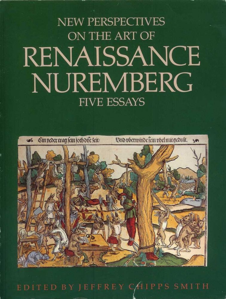 NEW PERSPECTIVES ON THE ART OF RENAISSANCE NUREMBERG. Five Essays. Jeffrey Chipps Smith.