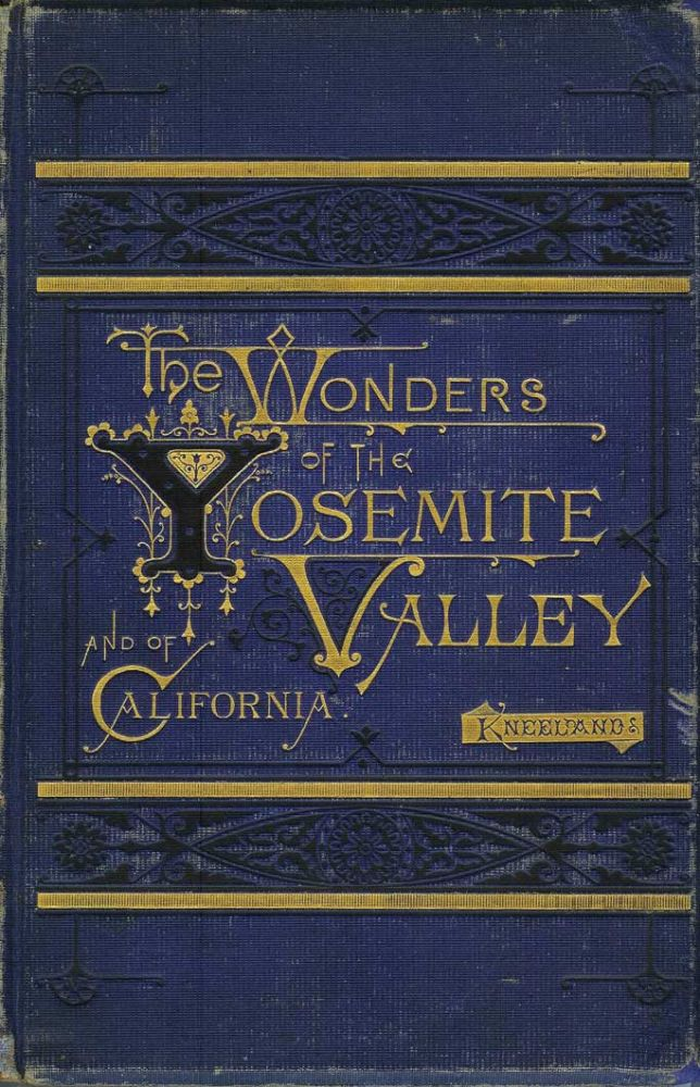 THE WONDERS OF THE YOSEMITE VALLEY, AND OF CALIFORNIA. With Original Photographic Illustrations by John P. Soule. Yosemite, Prof. Samuel Kneeland.