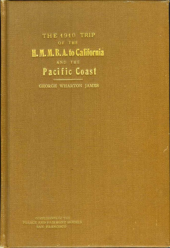 THE 1910 TRIP OF THE H. M. M. B. A. TO CALIFORNIA AND THE PACIFIC COAST. George Wharton James.