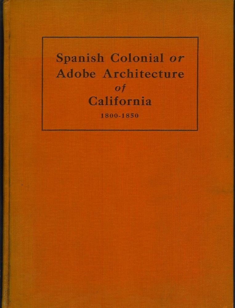SPANISH COLONIAL OR ADOBE ARCHITECTURE OF CALIFORNIA, 1800-1850. Donald R. Hannaford, Revel Edwards.