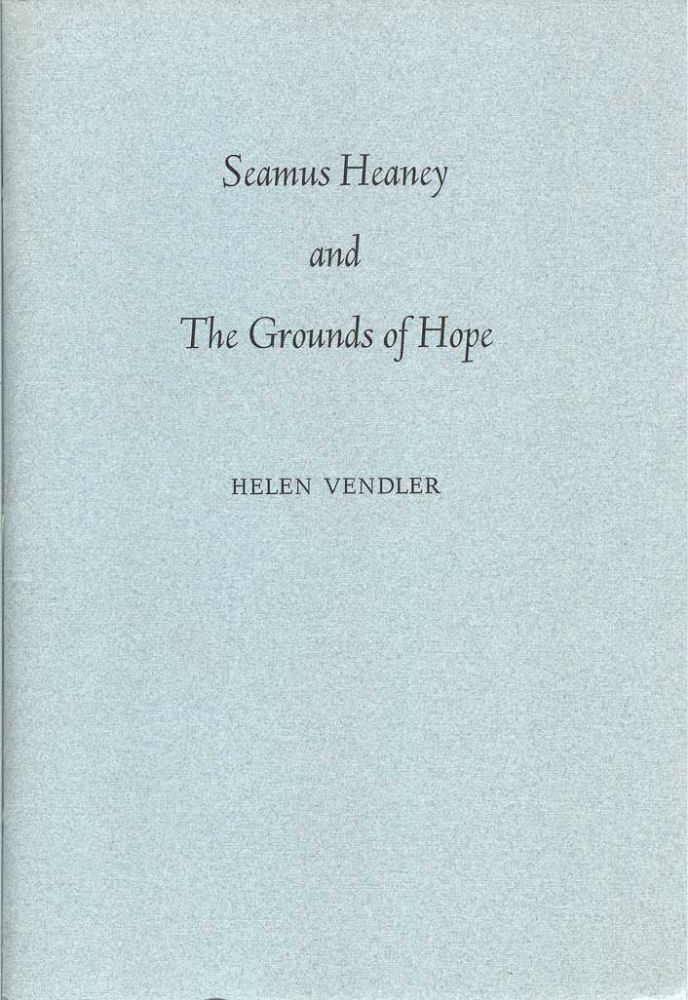 SEAMUS HEANEY AND THE GROUNDS OF HOPE. Helen Vendler, Seamus Heaney.