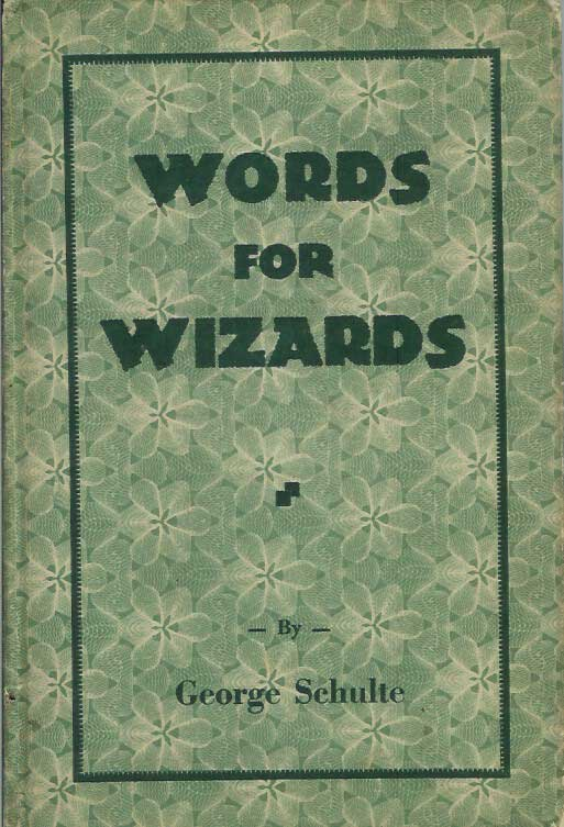 WORDS FOR WIZARDS. George Schulte.