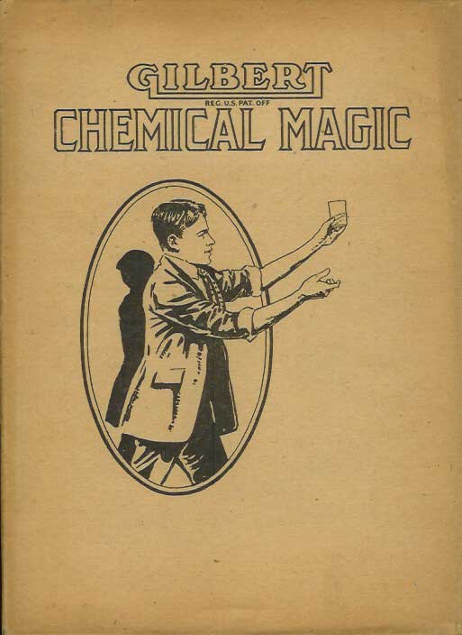 GILBERT CHEMICAL MAGIC: A Presentation of Original and Famous Tricks in Conjuring Accomplished By the Use of Chemicals. A. C. Gilbert.